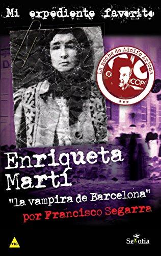 """Enriqueta Martí ,""""la vampira de Barcelona"""" (Mi Expediente Favorito nº 5) por Francisco Segarra"""