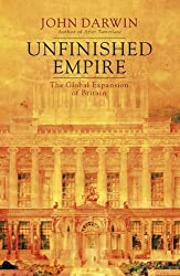 Unfinished Empire: The Global Expansion of Britain by John Darwin (2012-09-06)