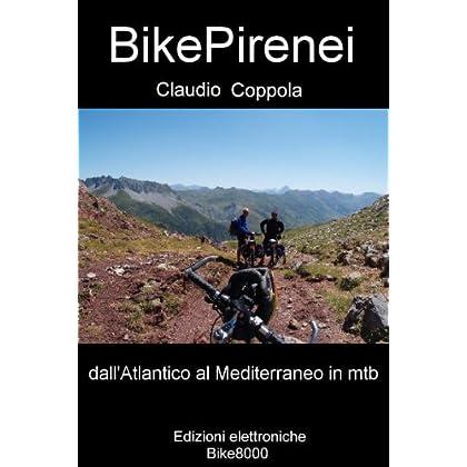 Bikepirenei: Per Sentieri E Strade Bianche Sulla Grande Catena Tra Spagna E Francia Dall'Atlantico Al Mediterraneo (Montagne In Mountain Bike Vol. 3)