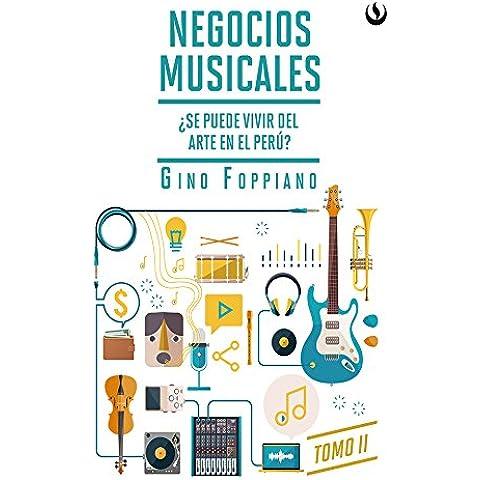 Negocios musicales. Tomo II: ¿Se puede vivir del arte en el Perú? - El Arte Musicale Musica