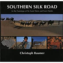 Southern Silk Road: In the Footsteps of Sir Aurel Stein and Sven Hedin by Christoph Baumer (6-Apr-2001) Paperback