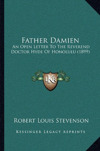 Father Damien: An Open Letter to the Reverend Doctor Hyde of Honolulu (1899)