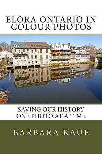 Elora Ontario in Colour Photos: Saving Our History One Photo at a Time (Cruising Ontario Book 69) (English Edition)