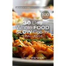30 Day Whole Food Slow Cooker Challenge: Top 100 Fast and Easy Whole Food Approved Slow Cooker Recipes (English Edition)