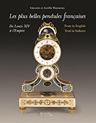 Les plus belles pendules francaises / The Finest French Pendulum-Clocks / Le piu belle pendole francesi: De Louis XIV a l'Empire / From Louis XIV to ... (French, English and Italian Edition) by Giacomo Wannenes (2013-12-31)