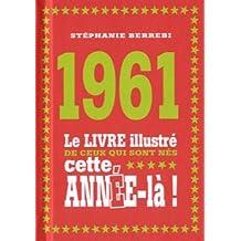 1961 - Le livre illustré de ceux qui sont nés cette année-là!