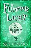 FlimmerLicht. Blühender März (FlimmerLicht-Saga 3) von Sky O'Mara