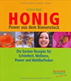 Honig - Power aus dem Bienenstock: Die besten Rezepte für Schönheit, Wellness, Power und Wohlbefinden