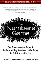 The Numbers Game: The Commonsense Guide to Understanding Numbers in the News,in Politics, and in L ife by Michael Blastland (2010-01-05)