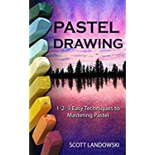 Pastel Drawing: 1-2-3 Easy Techniques to Mastering Pastel Drawing (Acrylic Painting, Oil Painting, Calligraphy, Airbrushing, Drawing, Sculpting Book 1) (English Edition)