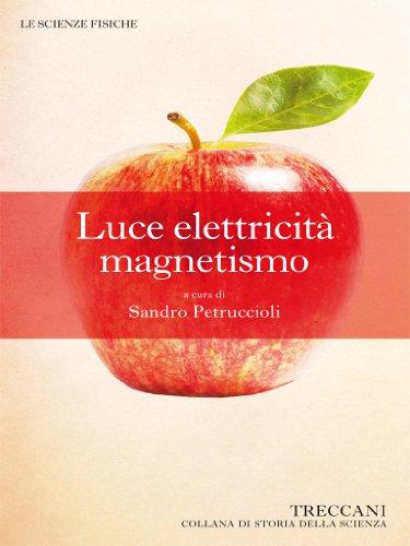 Luce elettricità magnetismo (Collana di Storia della Scienza) (Italian Edition)