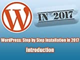 WordPress: Step by Step Installation in 2017 Introduction