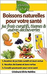 Boissons naturelles pour votre santé: Petit guide digital avec quelques boissons naturelles et leurs propriétés naturelles et curatives (eGuide Nature t. 0) (French Edition)
