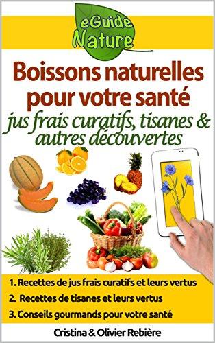Boissons naturelles pour votre santé: Petit guide digital avec quelques boissons naturelles et leurs propriétés naturelles et curatives (eGuide Nature t. 0)