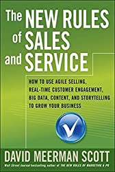 The New Rules of Sales and Service: How to Use Agile Selling, Real-Time Customer Engagement, Big Data, Content, and Storytelling to Grow Your Business by David Meerman Scott (2014-09-02)