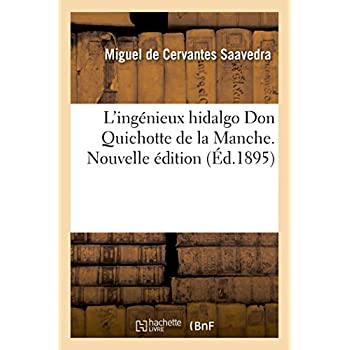 L'ingénieux hidalgo Don Quichotte de la Manche. Nouvelle édition: ornée de nombreuses reproductions de la Bibliothèque nationale