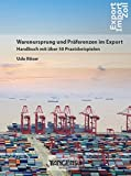 Warenursprung und Präferenzen im Export / Das Anwenderhandbuch - kompakt und praxisorientiert