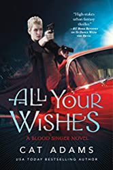 All Your Wishes: A Blood Singer Novel (The Blood Singer Novels)
