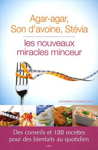 Agar-agar, son d'avoine, stévia : les nouveaux miracles minceur par Catherine Chegrani-Conan