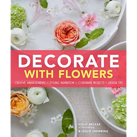 Decorate With Flowers: Creative Arrangements, Styling Inspiration,