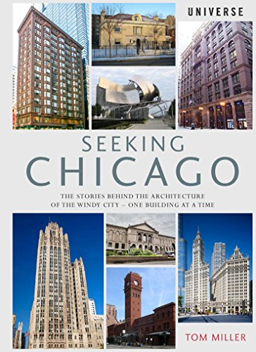 Seeking Chicago: The Stories Behind the Architecture of the Windy City-One Building at a Time -