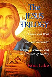 The Jesus Trilogy: Choice and Will / Love and Surrender / Beliefs, Emotions, and the Creation of Reality (English Edition)