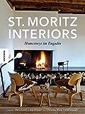 St. Moritz Interiors: Homestorys im Engadin - Agi Simoes, Reto Guntli, Christine Marie Halter-Oppelt