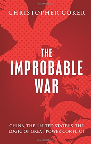 The Improbable War: China, the United States and the Logic of Great Power Conflict por Christopher Coker