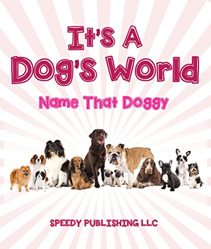 Its A Dogs World (Name That Doggy): Dog Book for Kids (English Edition)