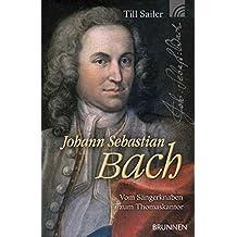 Johann Sebastian Bach: Vom Sängerknaben zum Thomaskantor