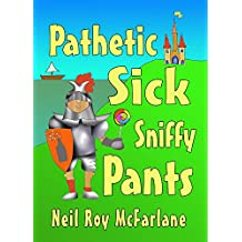 Pathetic Sick Sniffy Pants: A funny, read-aloud, bedtime story for kids aged 5 to 9 (English Edition)