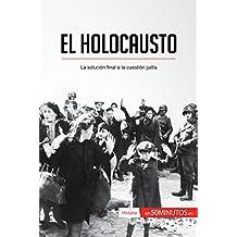 El Holocausto: La solución final a la cuestión judía (Historia) (Spanish Edition)