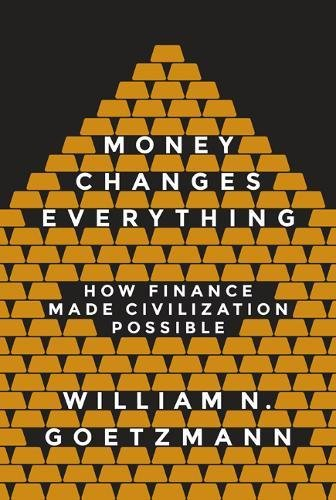 Money Changes Everything: How Finance Made Civilization Possible por William N. Goetzmann