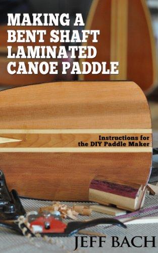 Making a Bent Shaft Laminated Canoe Paddle: Instructions for the DIY Paddle Maker (English Edition) -