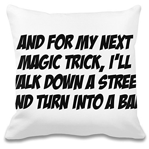 Und für meinen nächsten Zaubertrick werde ich die Straße hinunterlaufen und mich in eine Bar verwandeln - And For My Next Magic Trick I'll Walk Down The Street And Turn Into A Bar Decorative Pillow