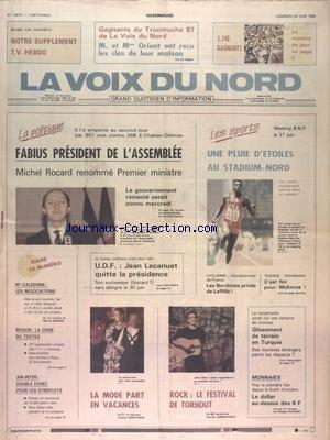 VOIX DU NORD (LA) [No 13677] du 24/06/1988 - FABIUS PRESIDENT DE L'ASSEMBLEE - ROCARD RENOMME 1ER MINISTRE - UDF - JEAN LECANUET QUITTE LA PRESIDENCE - NOUVELLE-CALEDONIE - LE FLNKS SEMBLE DECIDE A FAIRE MONTER LES ENCHERES - REGION - LA CRISE DU TEXTILE - AIR-INTER - DOUBLE ECHEC POUR LES SYNDICATS - LA MODE D'ART EN VACANCES - ROCK - FESTIVAL DE TORHOUT - GLISSEMENT DE TERRAIN EN TURQUIE - LES SPORTS - ATHLETISME - CYCLISME - TENNIS par Collectif