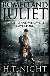 Romeo & Juliet: A Vampire and Werewolf Love Story by H. T. Night (2014-11-08)