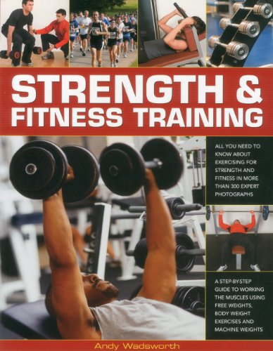 Strength and Fitness Training: All You Need to Know About Exercising for Strength and Fitness in More Than 300 Expert Photographs