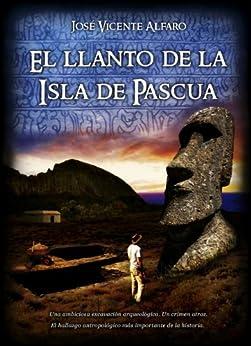 El llanto de la Isla de Pascua (Spanish Edition) par [Alfaro, José Vicente]