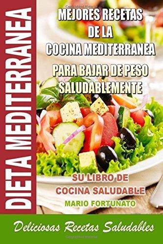 Dieta Mediterranea - Mejores Recetas de la Cocina Mediterranea Para Bajar de Peso Saludablemente: Su Libro de Cocina Saludable - Deliciosas Recetas Saludables by Mario Fortunato (2013-06-04)