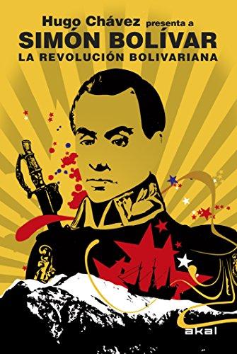 La Revolución bolivariana. Hugo Chávez presenta a Simón Bolívar (Revoluciones)