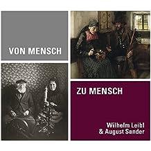 Von Mensch zu Mensch: Wilhelm Leibl & August Sander