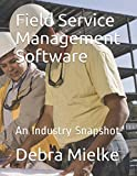 Die besten Facility Management Softwares - Field Service Management Software: An Industry Snapshot Bewertungen