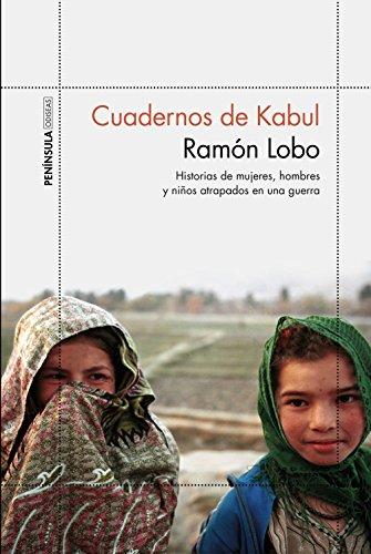 Cuadernos de Kabul: Historias de mujeres, hombres y niños atrapados en una guerra por Ramón Lobo