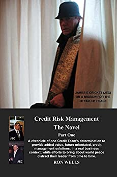 CREDIT RISK MANAGEMENT - THE NOVEL: PART ONE by [WELLS, RON]