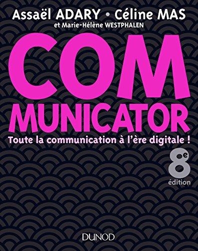 Communicator - 8e éd. : Toute la communication à l'ère digitale ! (Livres en Or)