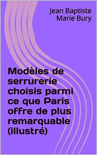 Livre gratuits en ligne Modèles de serrurerie choisis parmi ce que Paris offre de plus remarquable (illustré) pdf, epub