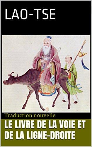Le Livre de la Voie et de la Ligne-droite: Traduction nouvelle