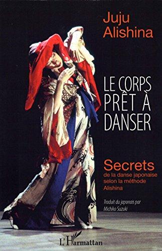 Le corps prêt à danser: Secrets de la danse japonaise selon la méthode Alishina (Juju Film)