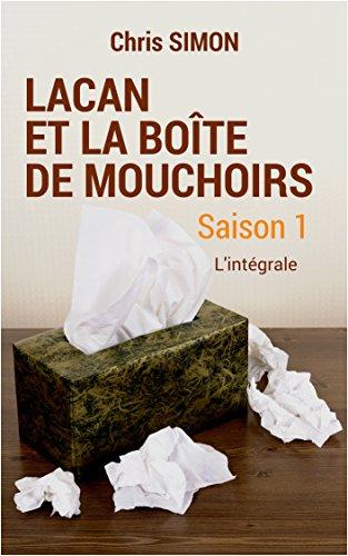 Lacan et la boîte de mouchoirs: SAISON 1 - L'intégrale (Lacan et la boite de mouchoirs) par Chris Simon